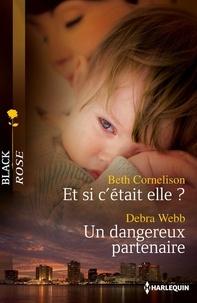 Beth Cornelison et Debra Webb - Et si c'était elle ? - Un dangereux partenaire.