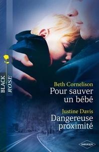 Beth Cornelison et Justine Davis - Pour sauver un bébé - Dangereuse proximité.