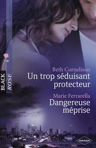 Beth Cornelison et Marie Ferrarella - Un trop séduisant protecteur - Dangereuse méprise (Harlequin Black Rose).