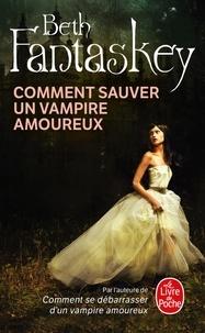 Beth Fantaskey - Comment sauver un vampire amoureux.