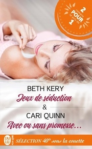Beth Kery et Cari Quinn - Sélection 40° sous la couette - Jeux de séduction ; Avec ou sans promesse....