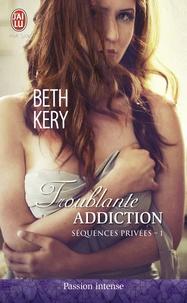 Beth Kery - Séquences privées Tome 1 : Troublante addiction.