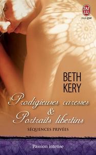 Beth Kery - Séquences privées Tome 2 : Prodigieuses caresses & portraits libertins.