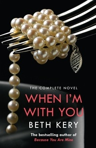 Beth Kery - When I'm With You Complete Novel (Because You Are Mine Series #2) - Because You Are Mine Series #2.