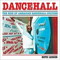 Beth Lesser - Dancehall : the Rise of Jamaican Dancehall Culture.
