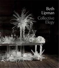 Beth Lipman - Collective Elegy.