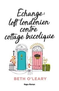 Beth O'Leary - Echange loft londonien contre cottage bucolique.