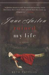 Beth Pattillo - Jane Austen Ruined my Life.