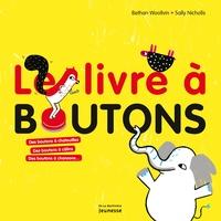 Le livre à boutons- Des boutons à chatouilles, des boutons à câlins, des boutons à chansons - Bethan Woollvin |