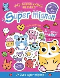 Bethany Carr et  L'atelier Cloro - Super mignon - Livre d'activités. Avec 20 stickers en relief !.