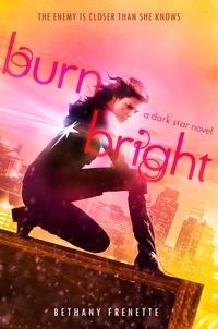 Bethany Frenette - Burn Bright - A Dark Star Novel.