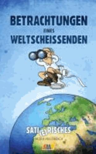 Betrachtungen eines Weltscheißenden - Sati(e)risches.