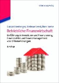 Betriebliche Finanzwirtschaft - Einführung in Investition und Finanzierung, Finanzpolitik und Finanzmanagement von Unternehmungen.