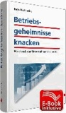 Betriebsgeheimnisse knacken inkl. E-Book - Handbuch der Unternehmensrecherche.