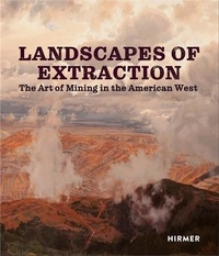 Betsy Fahlman - Landscapes of Extraction The Art of Mining in the American West /anglais.