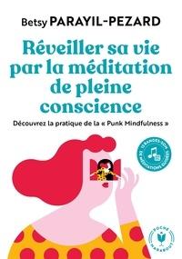 """Betsy Parayil-Pezard - Réveiller sa vie par la méditation de pleine conscience - Découvrez la pratique de la """"Punk Mindfulness""""."""