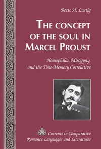 Bette h. Lustig - The Concept of the Soul in Marcel Proust - Homophilia, Misogyny, and the Time-Memory Correlative.