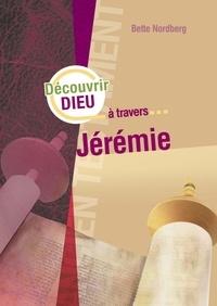Bette Nordberg - Découvrir Dieu à travers Jérémie.
