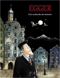 Bettina Egger - A la recherche du monstre.