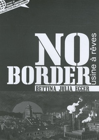 Bettina Egger - No border - L'usine à rêves.