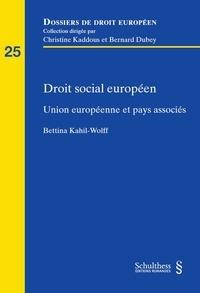 Bettina Kahil-Wolf - Droit social européen - Union européenne et pays associés.