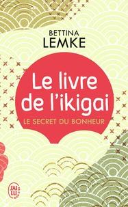 Bettina Lemke - Le livre de l'ikigai - Le secret du bonheur.