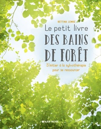 Bettina Lemke - Le Petit Livre des bains de forêt - S'initier à la sylvothérapie pour se ressourcer.