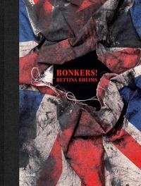 Bettina Rheims - Bonkers ! - A Fortnight in London.