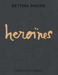 Bettina Rheims - Héroïnes.