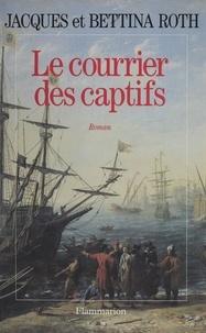 Bettina Roth et Jacques Roth - Le courrier des captifs.