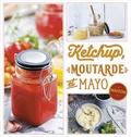 Bettina Snowdon et Martin Lagoda - Ketchup, moutarde et mayo maison.
