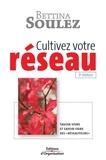 """Bettina Soulez - Cultivez votre réseau ! - Savoir-vivre et savoir-faire des """"réseautaurs""""."""