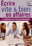 Bettina Soulez et Marie-Agnès Giraudy - Ecrire vite et bien en affaires - La référence de l'écrit professionnel.