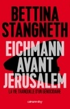Bettina Stangneth - Eichmann avant Jerusalem - La Vie tranquille d'un génocidaire.
