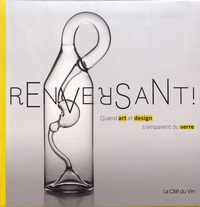 Bettina Tschumi et Marion Eybert - Renversant ! - Quand art et design s'emparent du verre.