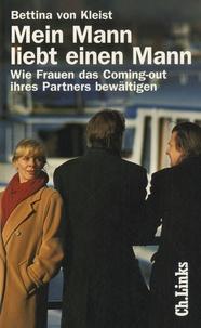Bettina Von Kleist - Mein Mann liebt einen Mann - Wie Frauen das Coming-out ihres Partners bewältigen.