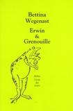Bettina Wegenast - Erwin & Grenouille.