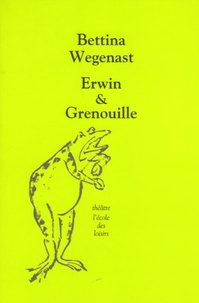 Bettina Wegenast - Erwin & Grenouille.