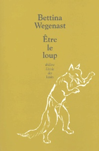 Bettina Wegenast - Etre le loup.