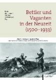 Bettler und Vaganten in der Neuzeit (1500-1933) - Eine kommentierte Quellenedition.