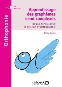 Betty Denys - Apprentissage des graphèmes semi-complexes - + de 260 fiches contre la dyslexie-dysorthographie.
