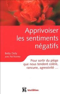 Apprivoiser les sentiments négatifs- Pour sortir du piège que nous tendent colère, rancune, agressivité,,, - Betty Doty |