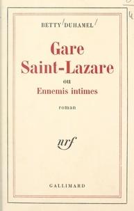 Betty Duhamel - Gare Saint-Lazare - Ou Ennemis intimes.
