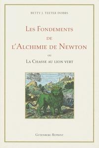 """Betty Jo Teeter Dobbs - Les Fondements de l'Alchimie de Newton - Ou """"La chasse au lion vert""""."""