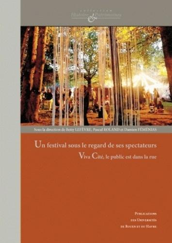 Betty Lefèvre et Pascal Roland - Un festival sous le regard de ses spectateurs - Viva Cité, le public est dans la rue.