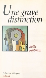 Betty Rojtman - Une grave distraction - Essai.