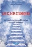 Betty Thorton - Les 12 lois cosmiques - Le livre incontournable pour changer votre vie !.