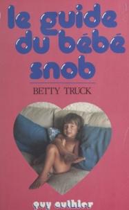 Betty Truck - Le guide du bébé snob.