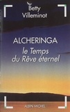 Betty Villeminot - Alcheringa - Le Temps du Rêve éternel.