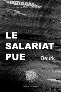 Beurk - Le salariat pue.